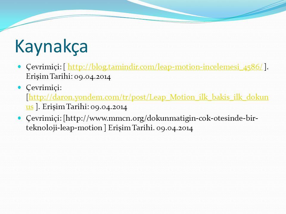 Kaynakça Çevrimiçi: [ http://blog.tamindir.com/leap-motion-incelemesi_4586/ ]. Erişim Tarihi: 09.04.2014.